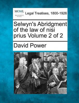 Selwyn's Abridgment of the Law of Nisi Prius Volume 2 of 2