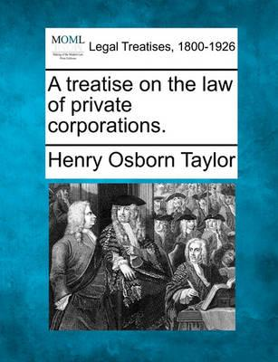 A Treatise on the Law of Private Corporations.