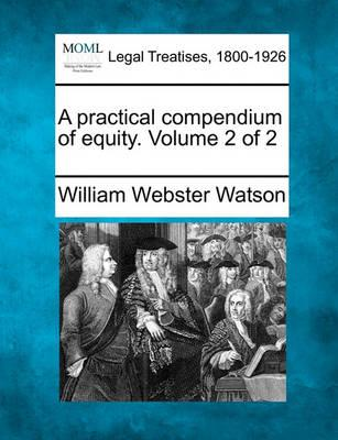 A Practical Compendium of Equity. Volume 2 of 2