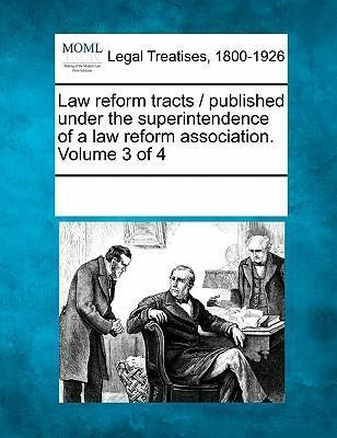Law Reform Tracts / Published Under the Superintendence of a Law Reform Association. Volume 3 of 4