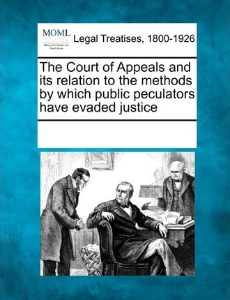 The Court of Appeals and Its Relation to the Methods by Which Public Peculators Have Evaded Justice