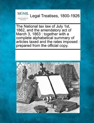 The National Tax Law of July 1st, 1862, and the Amendatory Act of March 3, 1863