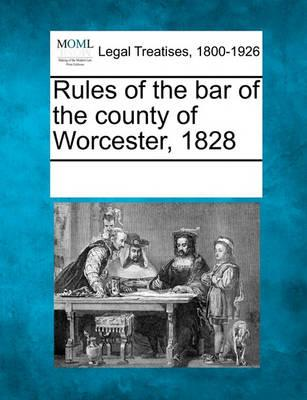 Rules of the Bar of the County of Worcester, 1828