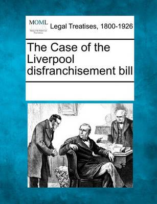 The Case of the Liverpool Disfranchisement Bill