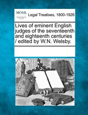 Lives of Eminent English Judges of the Seventeenth and Eighteenth Centuries / Edited by W.N. Welsby.