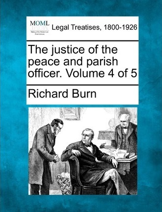 The Justice of the Peace and Parish Officer. Volume 4 of 5