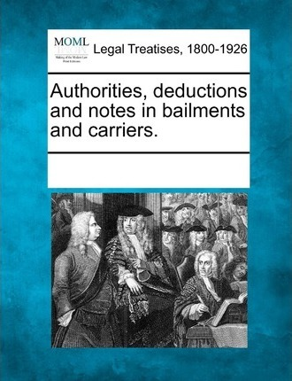 Authorities, Deductions and Notes in Bailments and Carriers.
