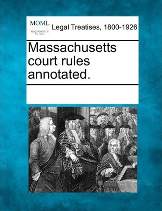 Massachusetts Court Rules Annotated.
