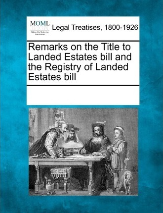 Remarks on the Title to Landed Estates Bill and the Registry of Landed Estates Bill