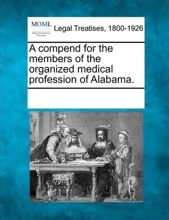 A Compend for the Members of the Organized Medical Profession of Alabama.