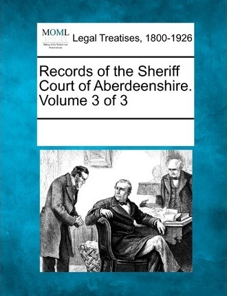 Records of the Sheriff Court of Aberdeenshire. Volume 3 of 3