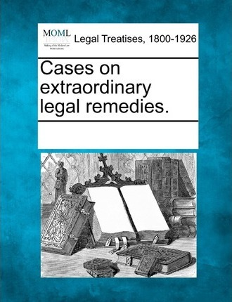 Cases on Extraordinary Legal Remedies.