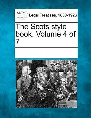 The Scots Style Book. Volume 4 of 7
