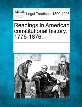 Readings in American Constitutional History, 1776-1876.