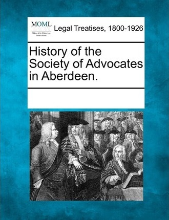 History of the Society of Advocates in Aberdeen.