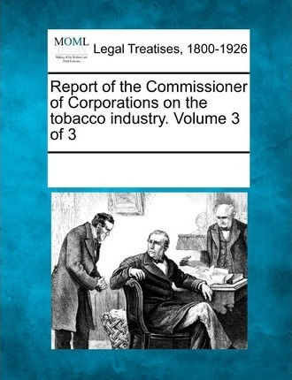 Report of the Commissioner of Corporations on the Tobacco Industry. Volume 3 of 3