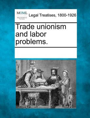 Trade Unionism and Labor Problems.