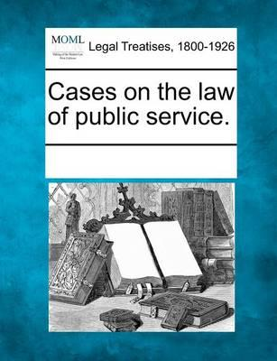 Cases on the Law of Public Service.