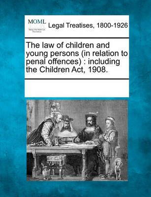 The Law of Children and Young Persons (in Relation to Penal Offences)