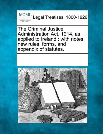 The Criminal Justice Administration ACT, 1914, as Applied to Ireland