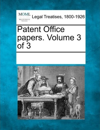 Patent Office Papers. Volume 3 of 3