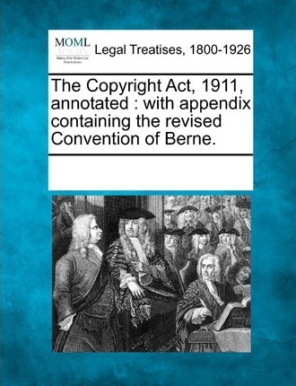 The Copyright ACT, 1911, Annotated