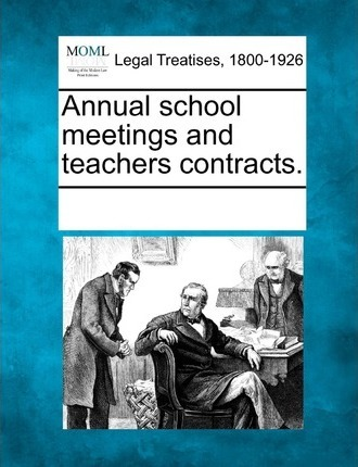 Annual School Meetings and Teachers Contracts.