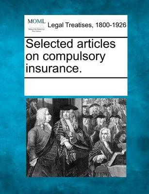 Selected Articles on Compulsory Insurance.