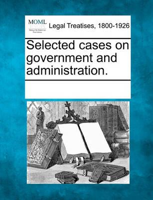 Selected Cases on Government and Administration.