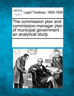 The Commission Plan and Commission-Manager Plan of Municipal Government