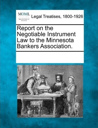 Report on the Negotiable Instrument Law to the Minnesota Bankers Association.