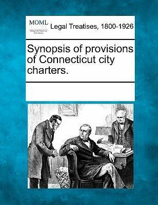 Synopsis of Provisions of Connecticut City Charters.