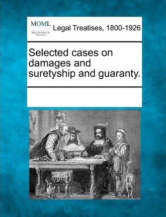 Selected Cases on Damages and Suretyship and Guaranty.
