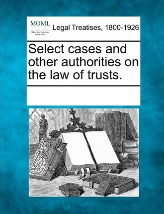 Select Cases and Other Authorities on the Law of Trusts.