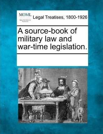 A Source-Book of Military Law and War-Time Legislation.