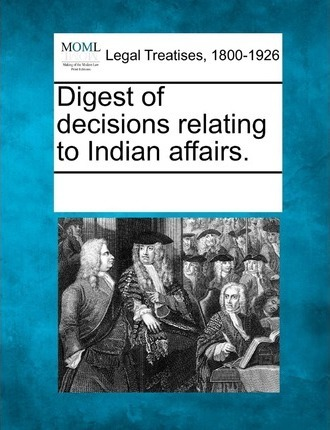 Digest of Decisions Relating to Indian Affairs.