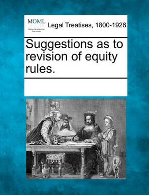 Suggestions as to Revision of Equity Rules.