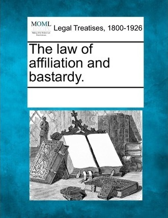 The Law of Affiliation and Bastardy.
