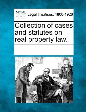 Collection of Cases and Statutes on Real Property Law.