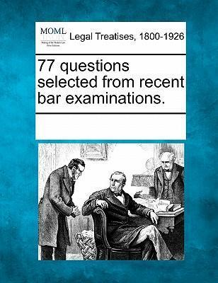 77 Questions Selected from Recent Bar Examinations.