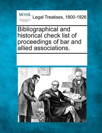 Bibliographical and Historical Check List of Proceedings of Bar and Allied Associations.