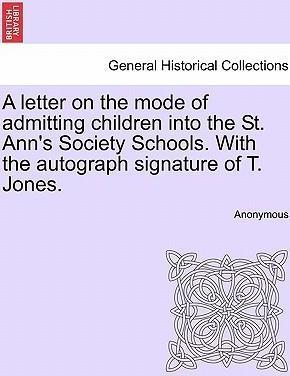 A Letter on the Mode of Admitting Children Into the St. Ann's Society Schools. with the Autograph Signature of T. Jones.