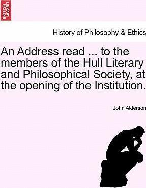An Address Read ... to the Members of the Hull Literary and Philosophical Society, at the Opening of the Institution.