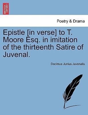 Epistle [In Verse] to T. Moore Esq. in Imitation of the Thirteenth Satire of Juvenal.