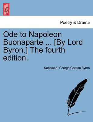 Ode to Napoleon Buonaparte ... [By Lord Byron.] the Fourth Edition.