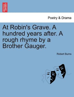 At Robin's Grave. a Hundred Years After. a Rough Rhyme by a Brother Gauger.