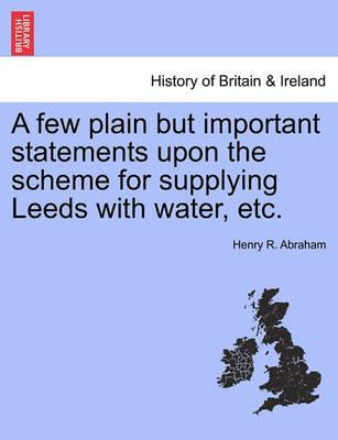 A Few Plain But Important Statements Upon the Scheme for Supplying Leeds with Water, Etc.