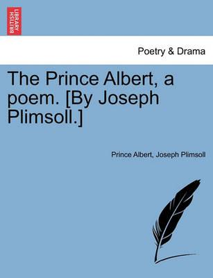 The Prince Albert, a Poem. [By Joseph Plimsoll.]