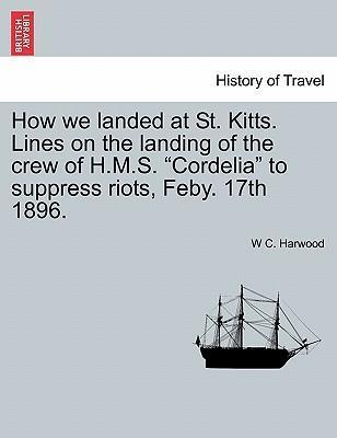 "How We Landed at St. Kitts. Lines on the Landing of the Crew of H.M.S. ""Cordelia"" to Suppress Riots, Feby. 17th 1896."