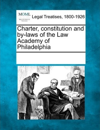 Charter, Constitution and By-Laws of the Law Academy of Philadelphia